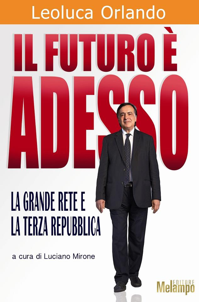 """Copertina libro di Leoluca Orlando - """"Il futuro è adesso. La Grande Rete e la Terza Repubblica"""""""