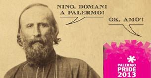 """Palermo – Giuseppe Garibaldi, in posa, lo sguardo fiero, fissa l'obiettivo ed esclama: """"Nino, domani a Palermo!"""". Una voce fuori campo risponde: """"Ok, amo'!"""" – Questa la simpatica scena immortalata sulla copertina del programma del Palermo Pride, che all'inizio di quest'estate, dal 14 al 23 giugno, ha trasformato i Cantieri Culturali, sede scelta del Pride"""